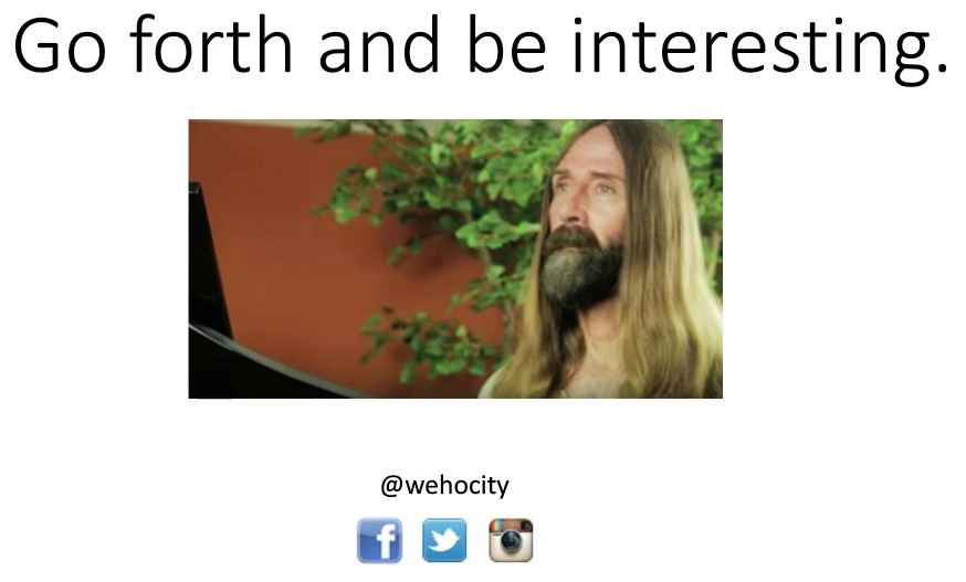 Go forth and be interesting