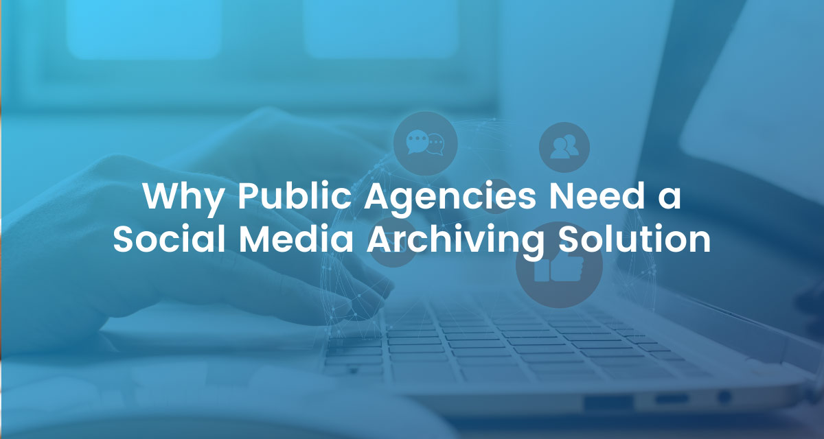 Why Public Agencies Need a Social Media Archiving Solution