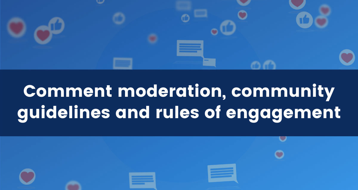 Comment moderation, community guidelines and rules of engagement