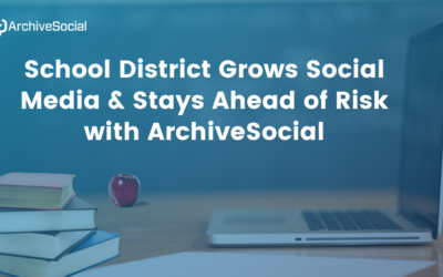 School District Grows Social Media & Stays Ahead of Risk with ArchiveSocial