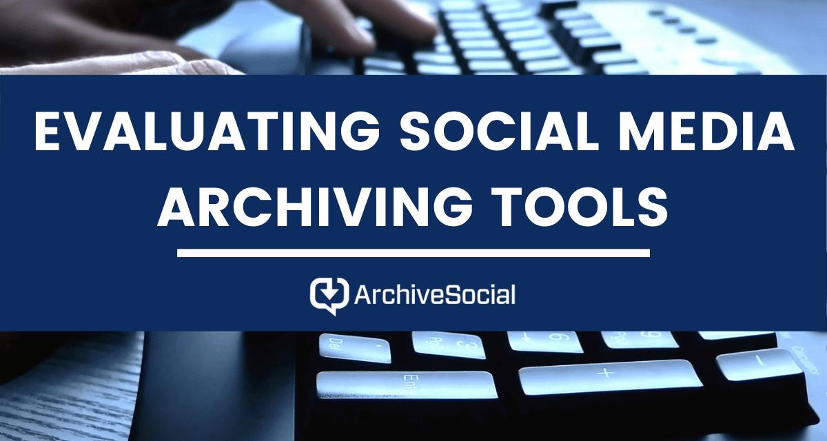 Evaluating Social Media Archiving Tools